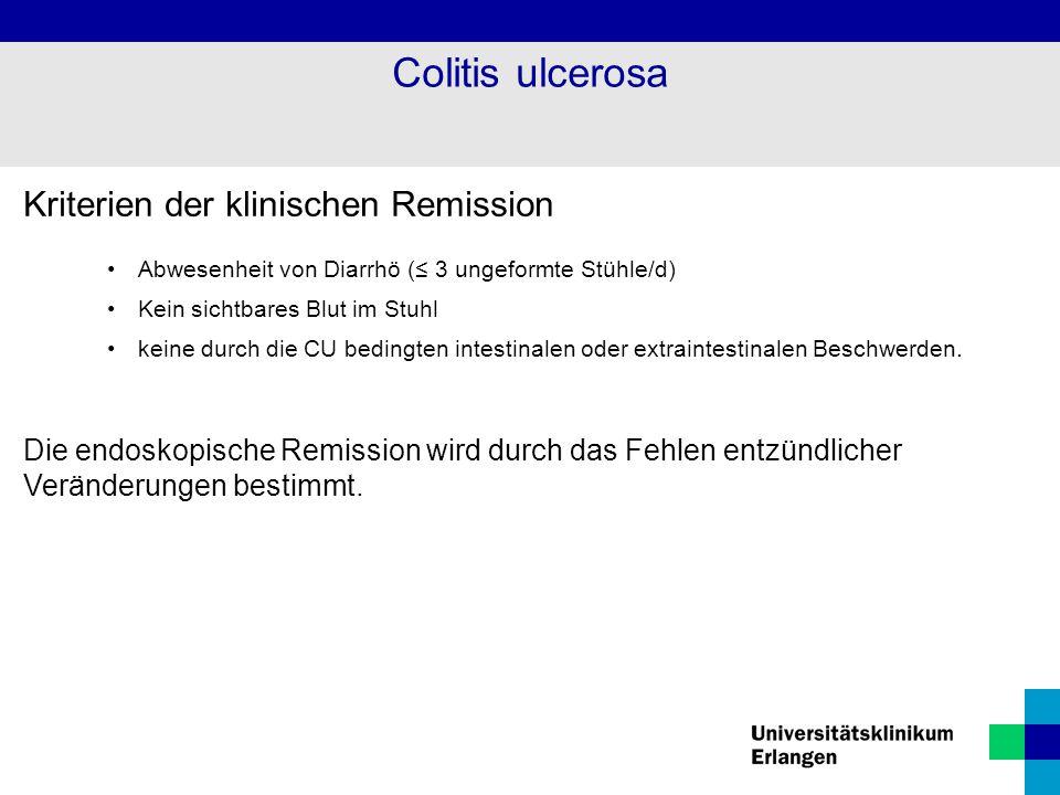 Kriterien der klinischen Remission Abwesenheit von Diarrhö (≤ 3 ungeformte Stühle/d) Kein sichtbares Blut im Stuhl keine durch die CU bedingten intest