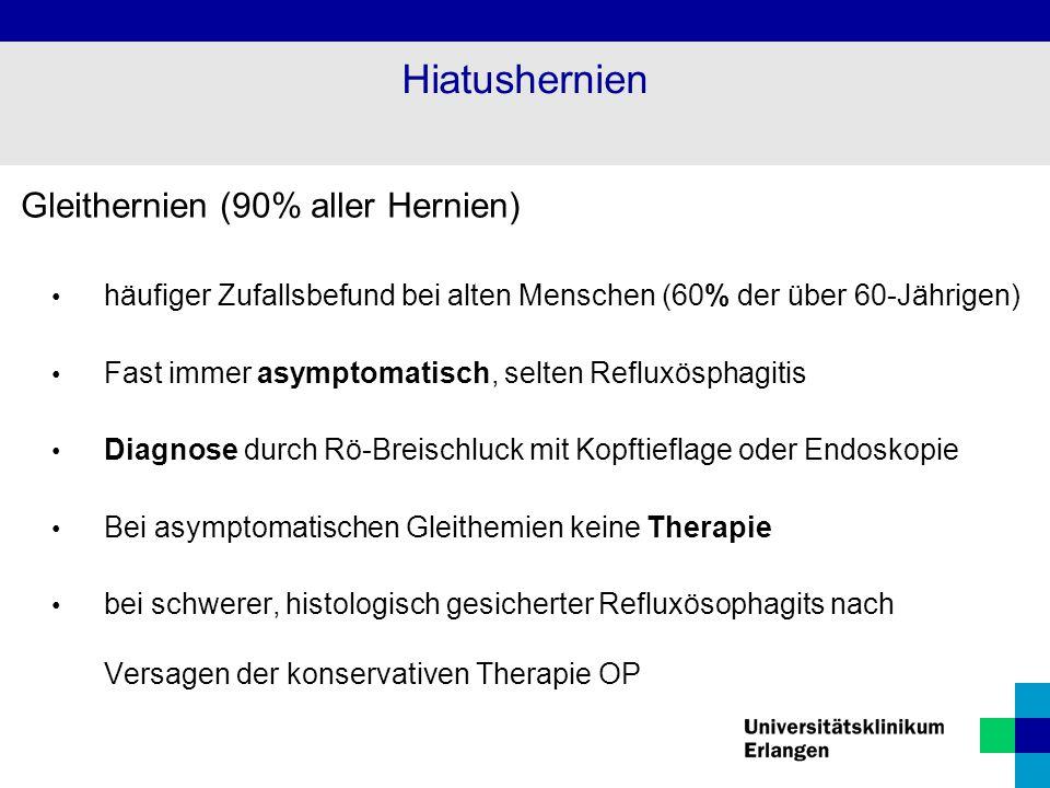 Gleithernien (90% aller Hernien) häufiger Zufallsbefund bei alten Menschen (60% der über 60-Jährigen) Fast immer asymptomatisch, selten Refluxösphagit