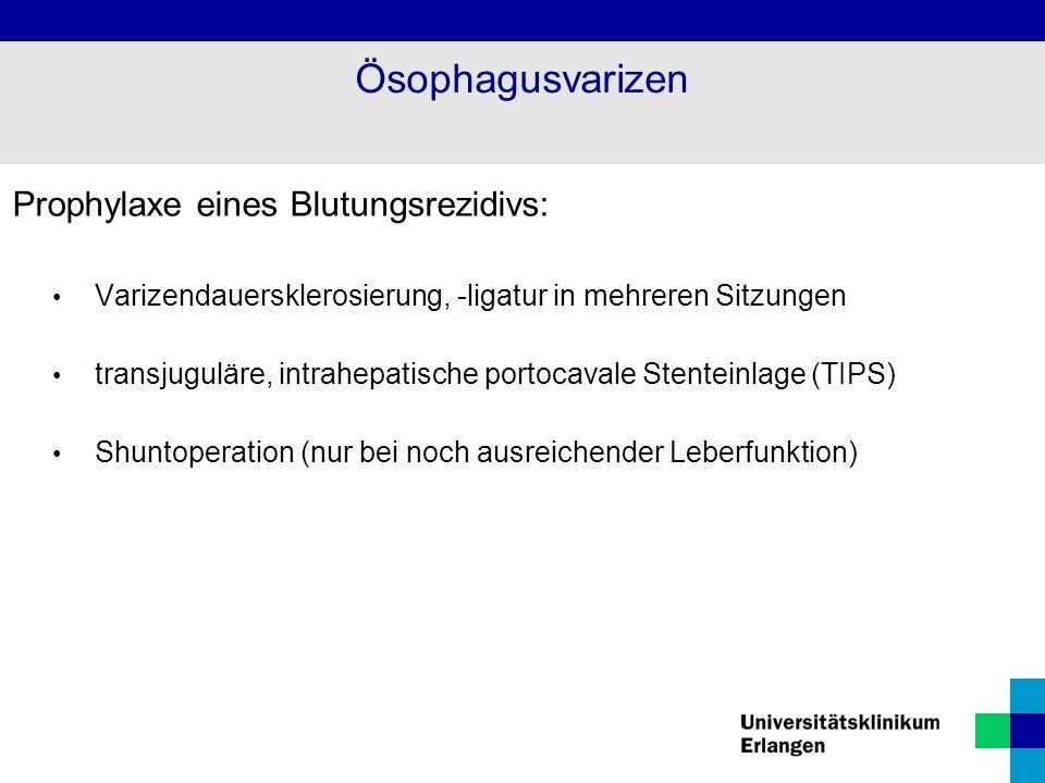 Prophylaxe eines Blutungsrezidivs: Varizendauersklerosierung, -ligatur in mehreren Sitzungen transjuguläre, intrahepatische portocavale Stenteinlage (