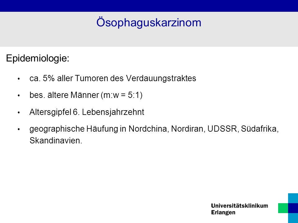 Epidemiologie: ca. 5% aller Tumoren des Verdauungstraktes bes. ältere Männer (m:w = 5:1) Altersgipfel 6. Lebensjahrzehnt geographische Häufung in Nord