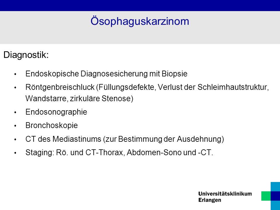 Diagnostik: Endoskopische Diagnosesicherung mit Biopsie Röntgenbreischluck (Füllungsdefekte, Verlust der Schleimhautstruktur, Wandstarre, zirkuläre St