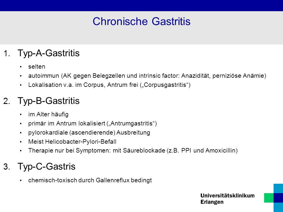 1. Typ-A-Gastritis selten autoimmun (AK gegen Belegzellen und intrinsic factor: Anazidität, perniziöse Anämie) Lokalisation v.a. im Corpus, Antrum fre