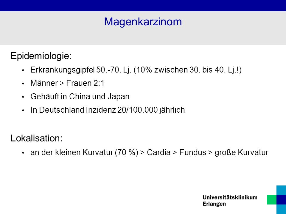 Epidemiologie: Erkrankungsgipfel 50.-70. Lj. (10% zwischen 30. bis 40. Lj.!) Männer > Frauen 2:1 Gehäuft in China und Japan In Deutschland Inzidenz 20