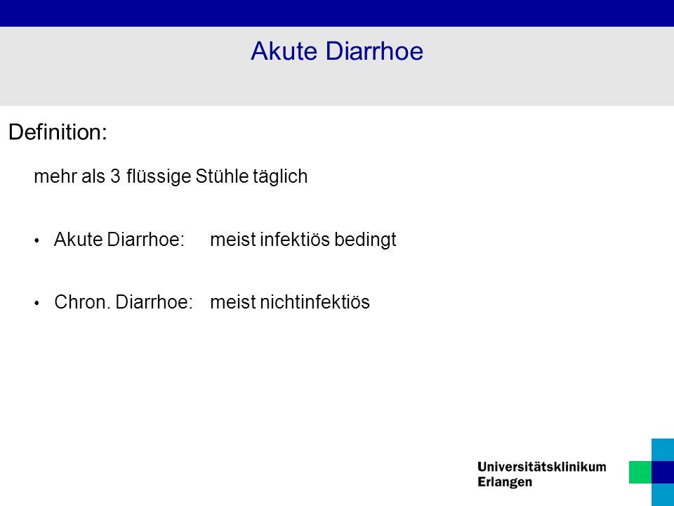 Definition: mehr als 3 flüssige Stühle täglich Akute Diarrhoe: meist infektiös bedingt Chron. Diarrhoe: meist nichtinfektiös Akute Diarrhoe
