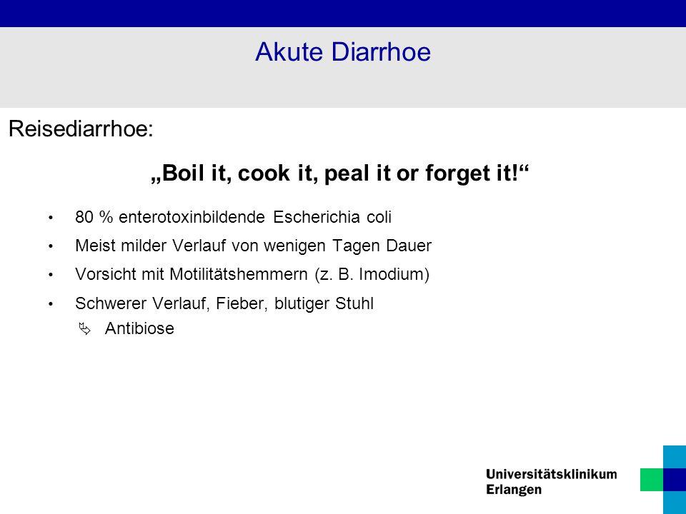 """Reisediarrhoe: """"Boil it, cook it, peal it or forget it!"""" 80 % enterotoxinbildende Escherichia coli Meist milder Verlauf von wenigen Tagen Dauer Vorsic"""