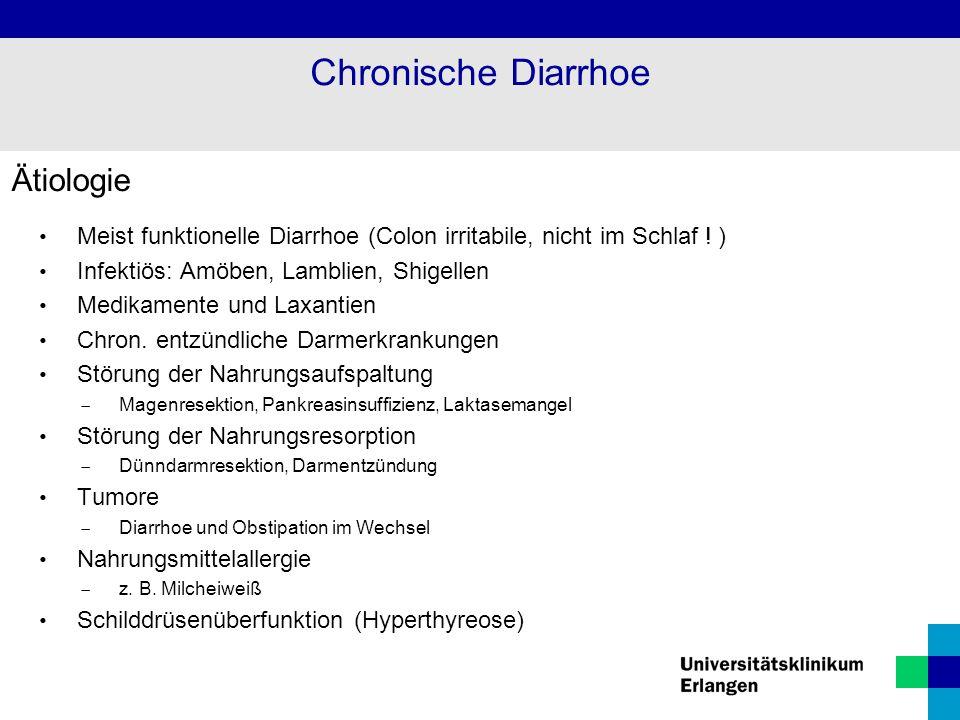Ätiologie Meist funktionelle Diarrhoe (Colon irritabile, nicht im Schlaf ! ) Infektiös: Amöben, Lamblien, Shigellen Medikamente und Laxantien Chron. e