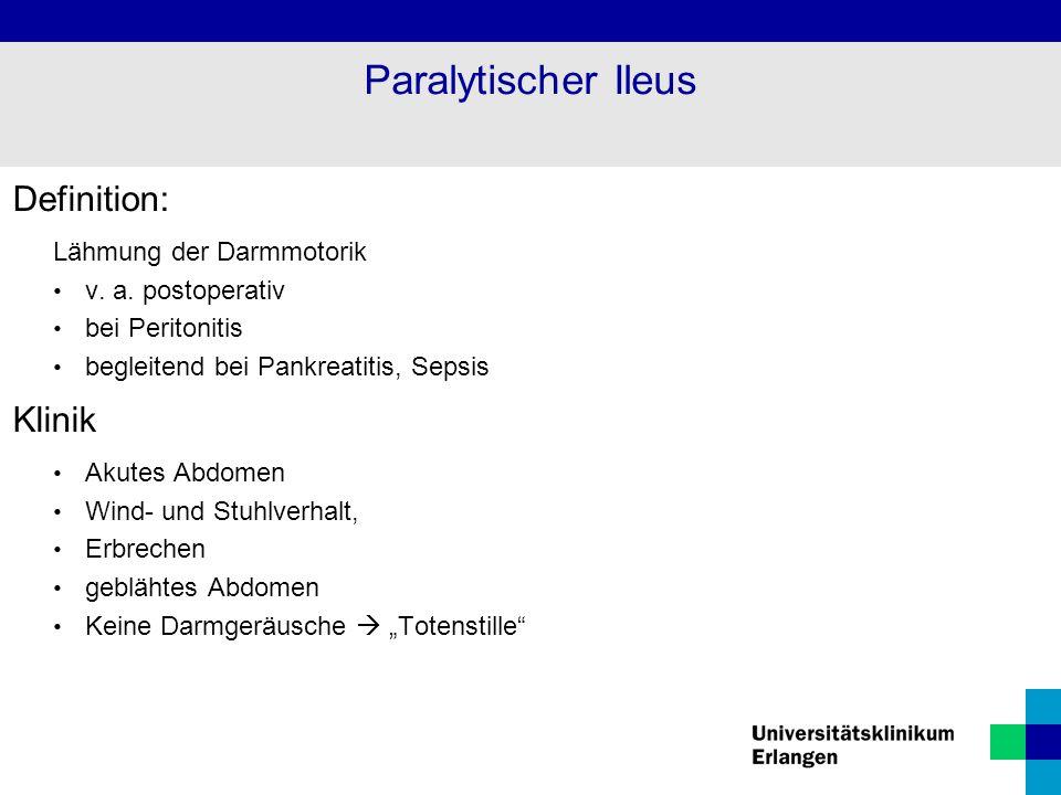 Definition: Lähmung der Darmmotorik v. a. postoperativ bei Peritonitis begleitend bei Pankreatitis, Sepsis Klinik Akutes Abdomen Wind- und Stuhlverhal