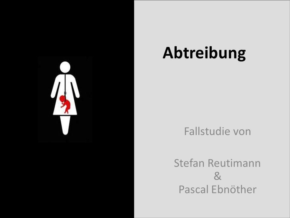 Abtreibung Fallstudie von Stefan Reutimann & Pascal Ebnöther