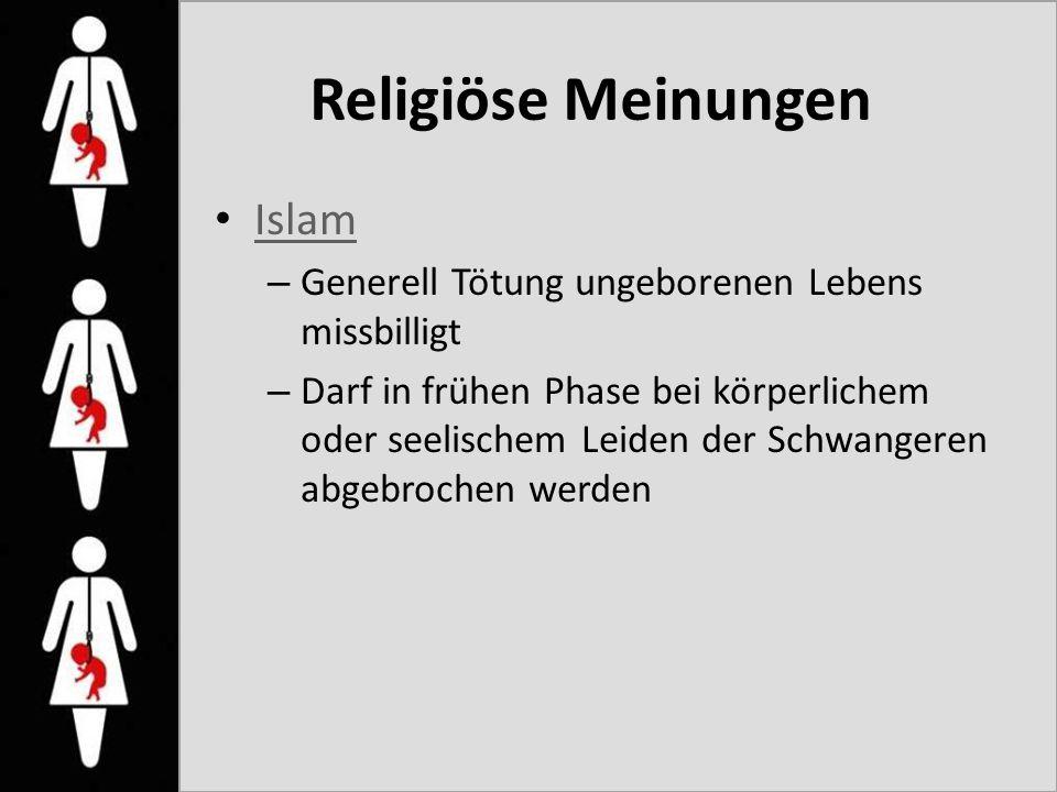 Religiöse Meinungen Islam – Generell Tötung ungeborenen Lebens missbilligt – Darf in frühen Phase bei körperlichem oder seelischem Leiden der Schwange