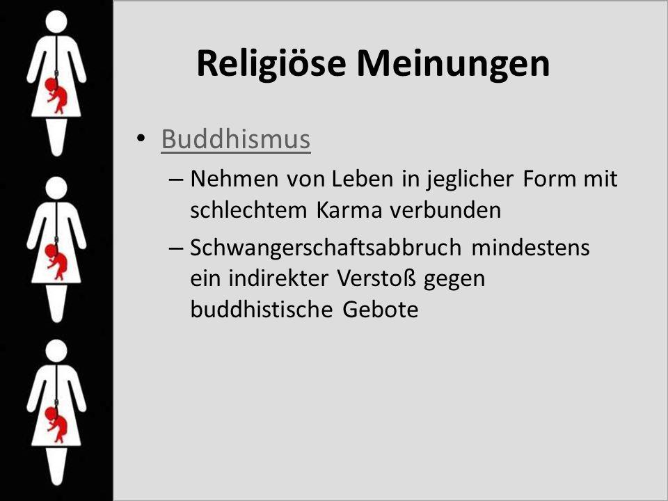 Religiöse Meinungen Buddhismus – Nehmen von Leben in jeglicher Form mit schlechtem Karma verbunden – Schwangerschaftsabbruch mindestens ein indirekter