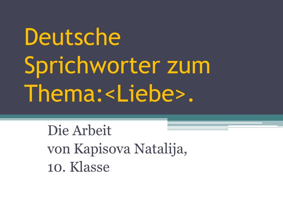 Deutsche Sprichworter zum Thema:. Die Arbeit von Kapisova Natalija, 10. Klasse