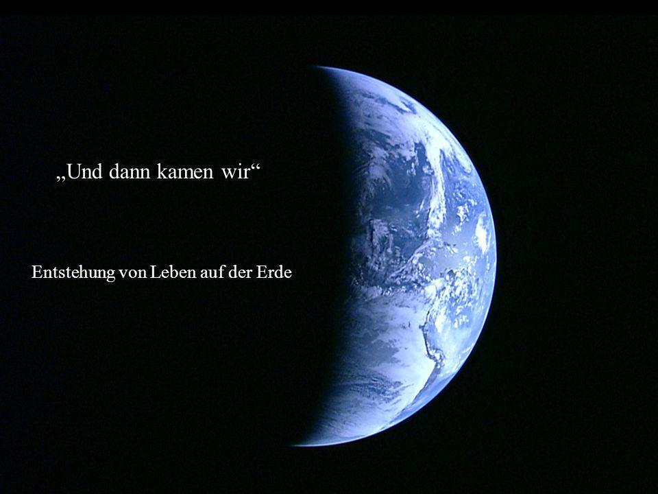 """""""Und dann kamen wir"""" - Entstehung von Leben auf der Erde """"Und dann kamen wir"""" Entstehung von Leben auf der Erde"""