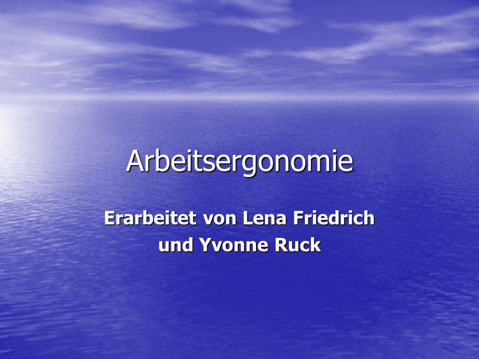 Erarbeitet von Lena Friedrich und Yvonne Ruck Arbeitsergonomie
