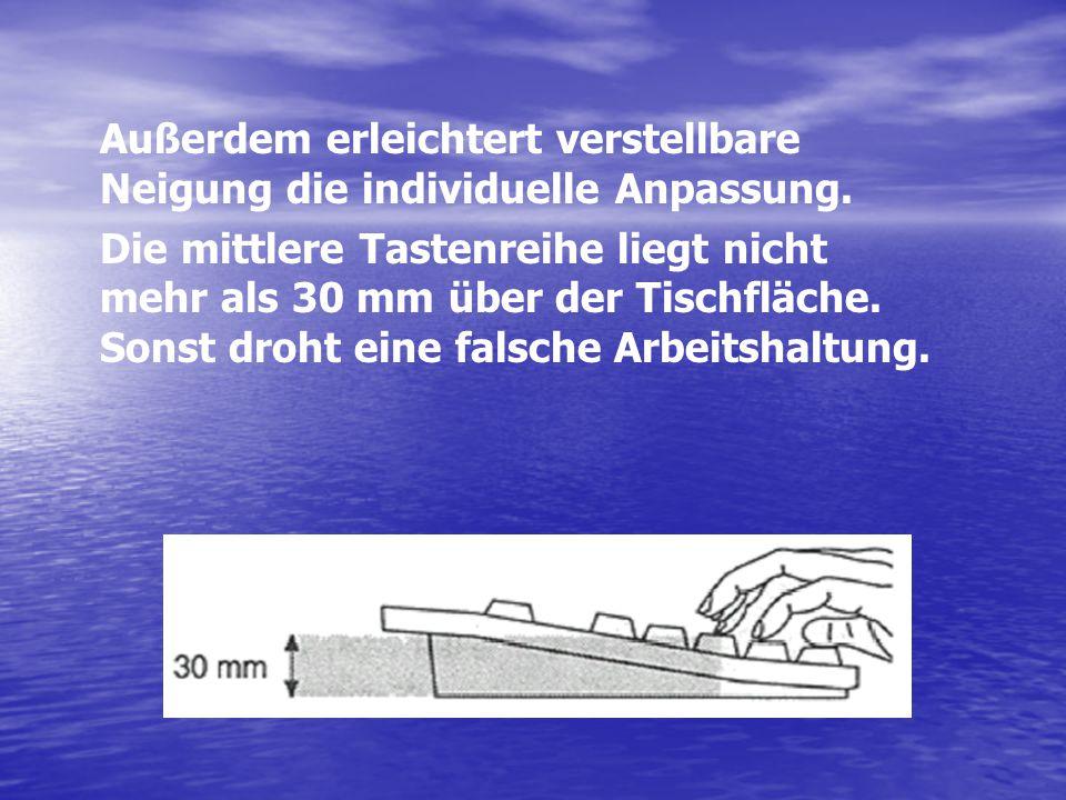 Außerdem erleichtert verstellbare Neigung die individuelle Anpassung. Die mittlere Tastenreihe liegt nicht mehr als 30 mm über der Tischfläche. Sonst