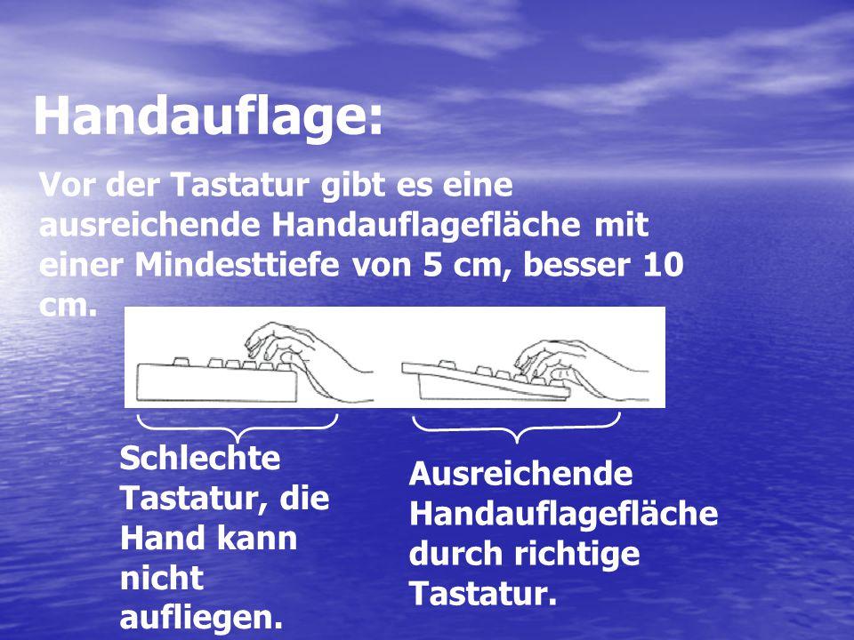 Handauflage: Vor der Tastatur gibt es eine ausreichende Handauflagefläche mit einer Mindesttiefe von 5 cm, besser 10 cm. Schlechte Tastatur, die Hand