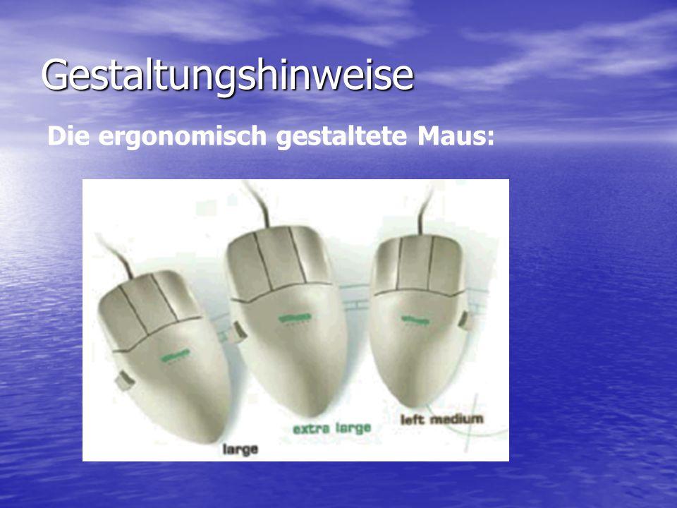Gestaltungshinweise Die ergonomisch gestaltete Maus: