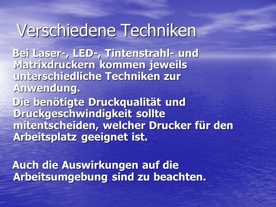 Verschiedene Techniken Bei Laser-, LED-, Tintenstrahl- und Matrixdruckern kommen jeweils unterschiedliche Techniken zur Anwendung. Bei Laser-, LED-, T