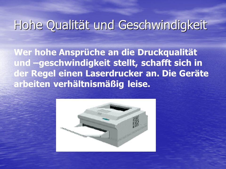 Hohe Qualität und Geschwindigkeit Wer hohe Ansprüche an die Druckqualität und –geschwindigkeit stellt, schafft sich in der Regel einen Laserdrucker an