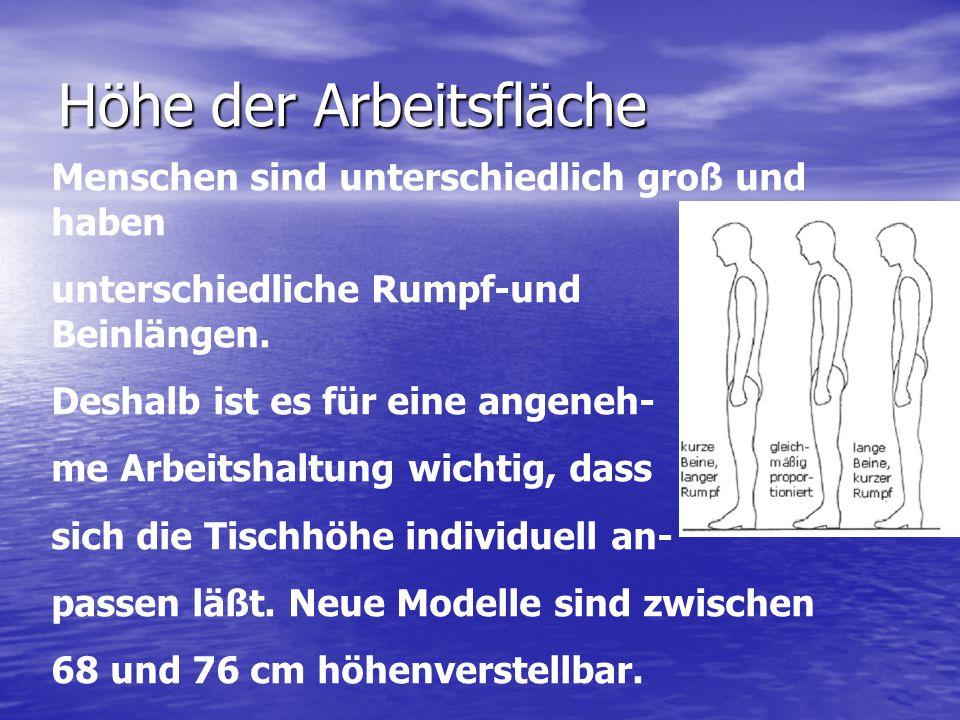 Höhe der Arbeitsfläche Menschen sind unterschiedlich groß und haben unterschiedliche Rumpf-und Beinlängen. Deshalb ist es für eine angeneh- me Arbeits