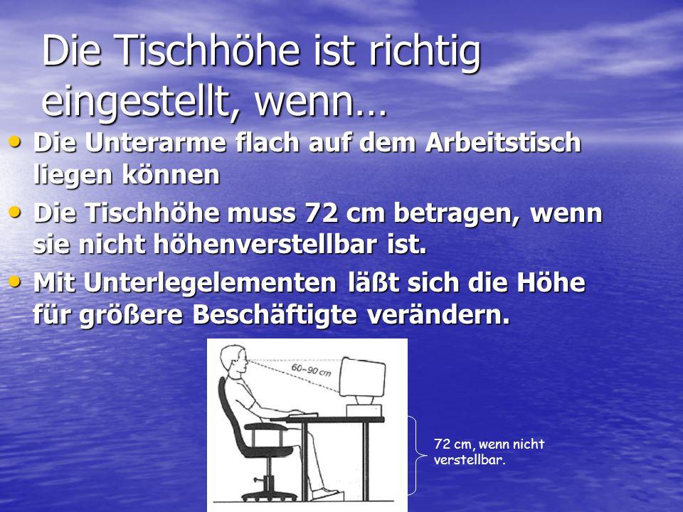 Die Tischhöhe ist richtig eingestellt, wenn… Die Unterarme flach auf dem Arbeitstisch liegen können Die Unterarme flach auf dem Arbeitstisch liegen kö