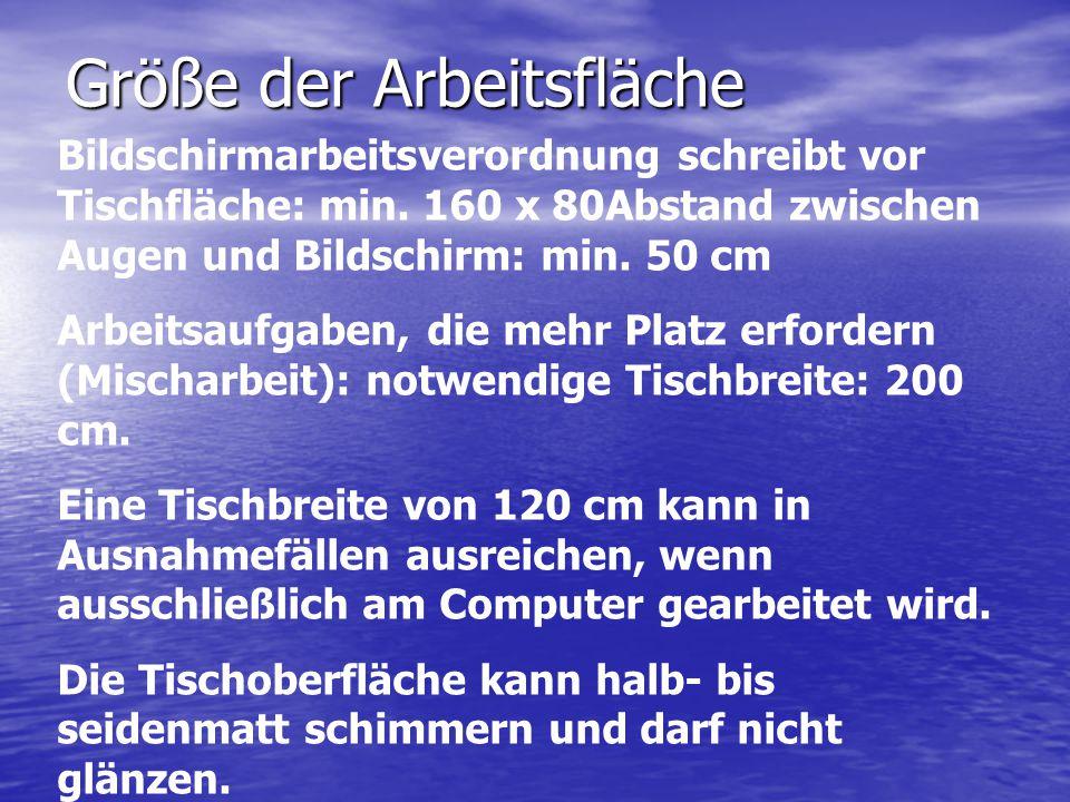 Größe der Arbeitsfläche Bildschirmarbeitsverordnung schreibt vor Tischfläche: min. 160 x 80Abstand zwischen Augen und Bildschirm: min. 50 cm Arbeitsau