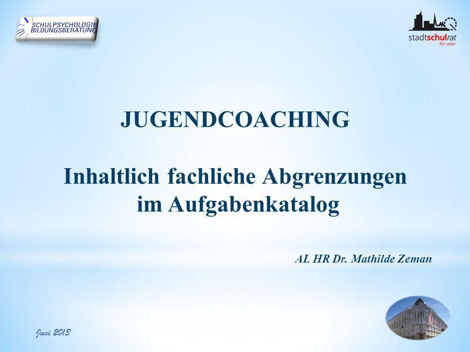 JUGENDCOACHING Inhaltlich fachliche Abgrenzungen im Aufgabenkatalog Juni 2013 AL HR Dr.