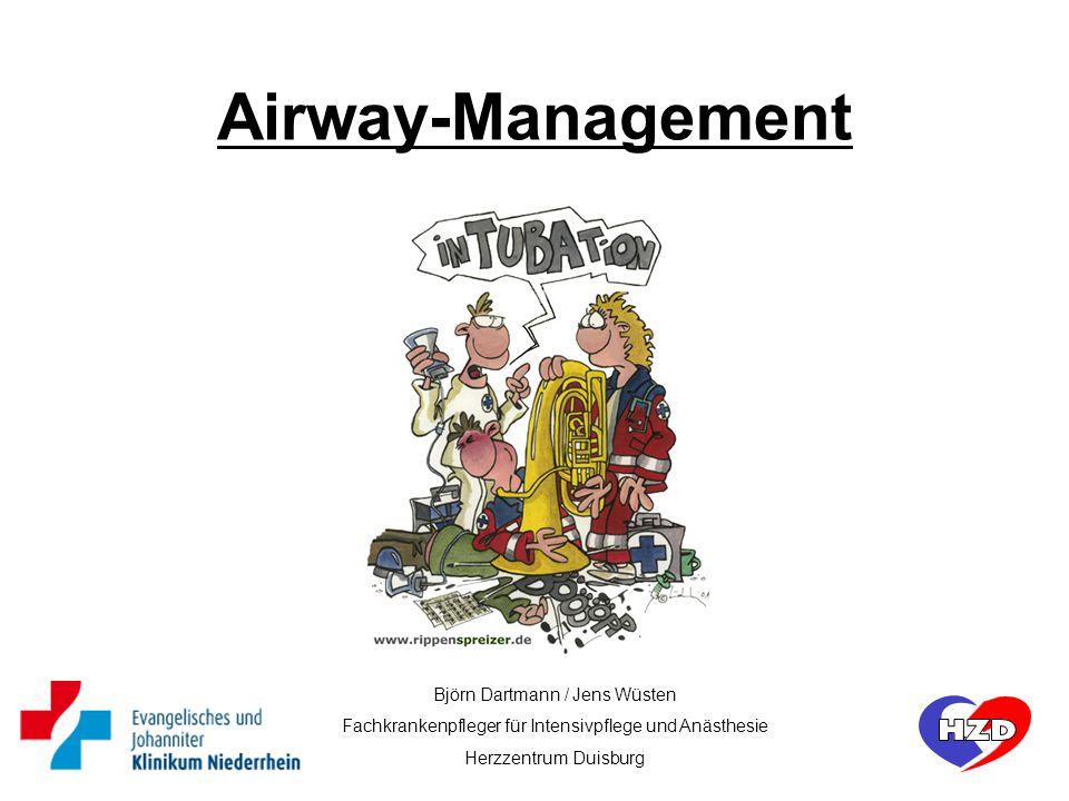 Björn Dartmann / Jens Wüsten Fachkrankenpfleger für Intensivpflege und Anästhesie Herzzentrum Duisburg Airway-Management