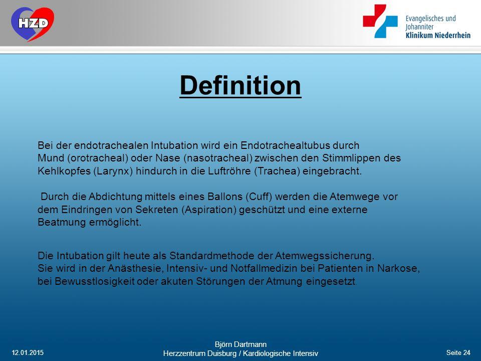 12.01.2015 Björn Dartmann Herzzentrum Duisburg / Kardiologische Intensiv Seite 24 Definition Bei der endotrachealen Intubation wird ein Endotrachealtu
