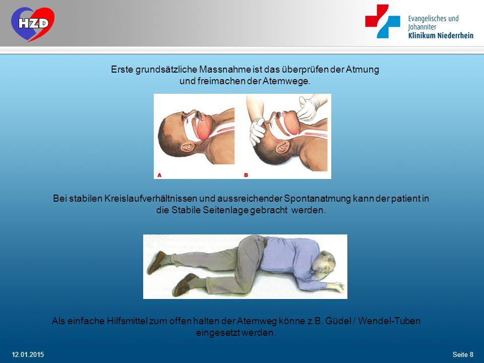 12.01.2015Seite 8 Erste grundsätzliche Massnahme ist das überprüfen der Atmung und freimachen der Atemwege. Bei stabilen Kreislaufverhältnissen und au