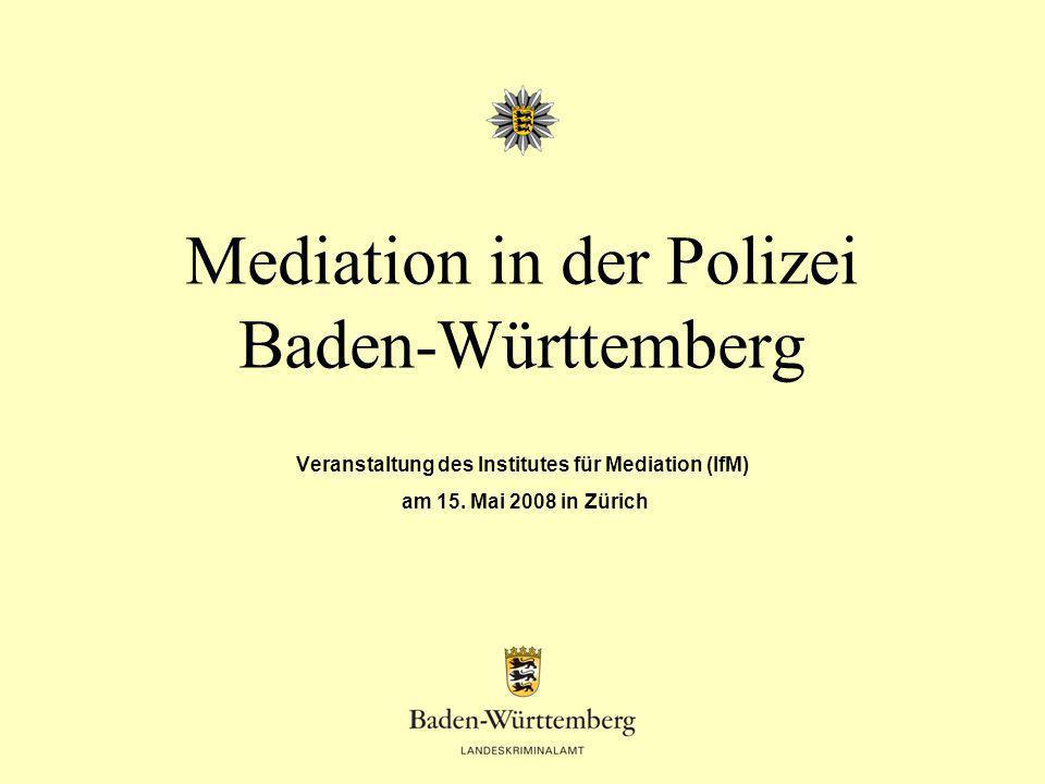 Mediation in der Polizei Baden-Württemberg Veranstaltung des Institutes für Mediation (IfM) am 15. Mai 2008 in Zürich