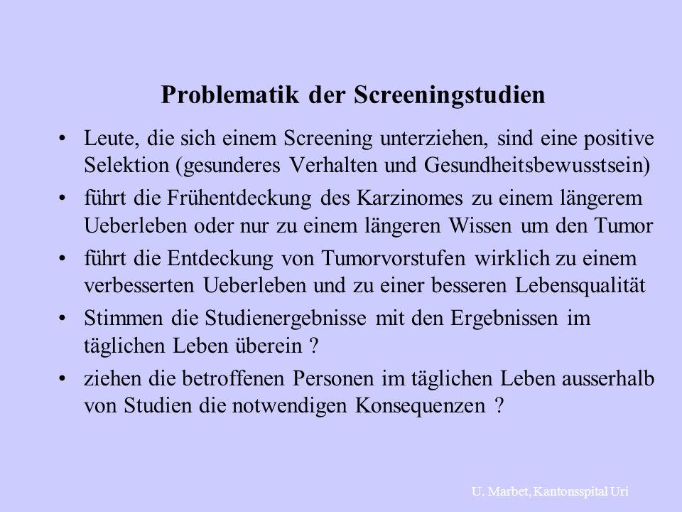 Problematik der Screeningstudien Leute, die sich einem Screening unterziehen, sind eine positive Selektion (gesunderes Verhalten und Gesundheitsbewuss