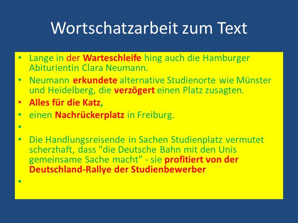 Wortschatzarbeit zum Text Lange in der Warteschleife hing auch die Hamburger Abiturientin Clara Neumann. Neumann erkundete alternative Studienorte wie