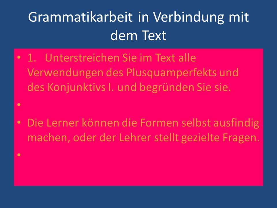 Grammatikarbeit in Verbindung mit dem Text 1. Unterstreichen Sie im Text alle Verwendungen des Plusquamperfekts und des Konjunktivs I. und begründen S