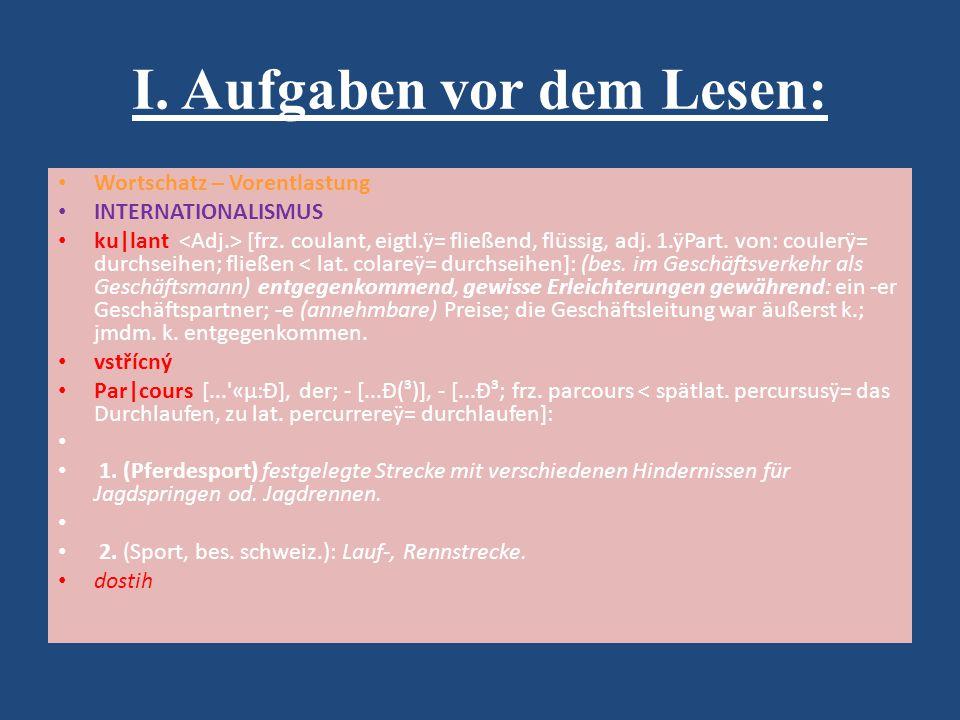 I. Aufgaben vor dem Lesen: Wortschatz – Vorentlastung INTERNATIONALISMUS ku|lant [frz. coulant, eigtl.ÿ= fließend, flüssig, adj. 1.ÿPart. von: coulerÿ