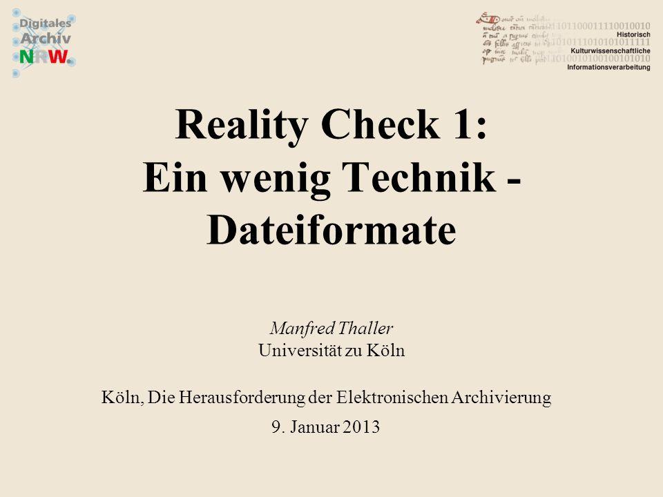 Reality Check 1: Ein wenig Technik - Dateiformate Manfred Thaller Universität zu Köln Köln, Die Herausforderung der Elektronischen Archivierung 9.