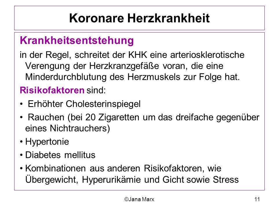©Jana Marx11 Koronare Herzkrankheit Krankheitsentstehung in der Regel, schreitet der KHK eine arteriosklerotische Verengung der Herzkranzgefäße voran,