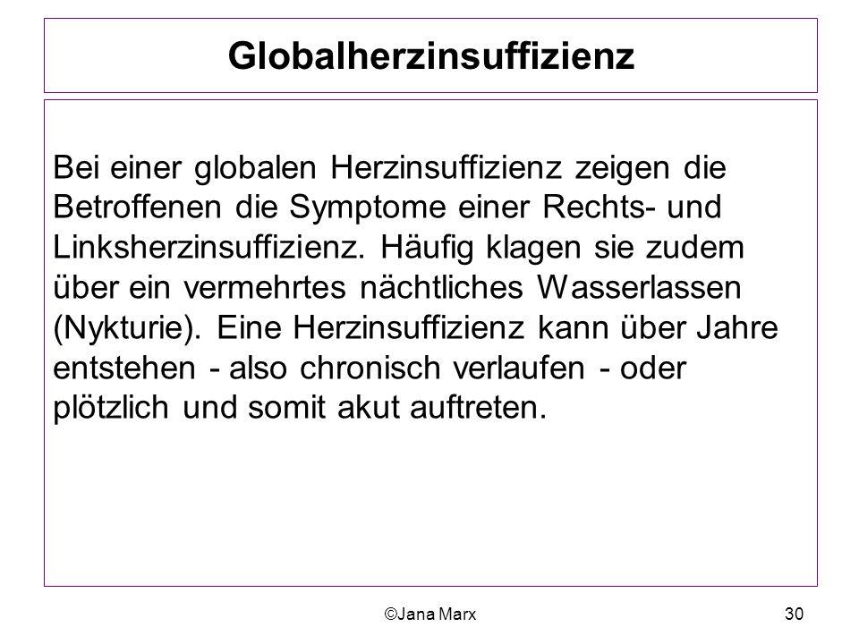 ©Jana Marx30 Globalherzinsuffizienz Bei einer globalen Herzinsuffizienz zeigen die Betroffenen die Symptome einer Rechts- und Linksherzinsuffizienz. H
