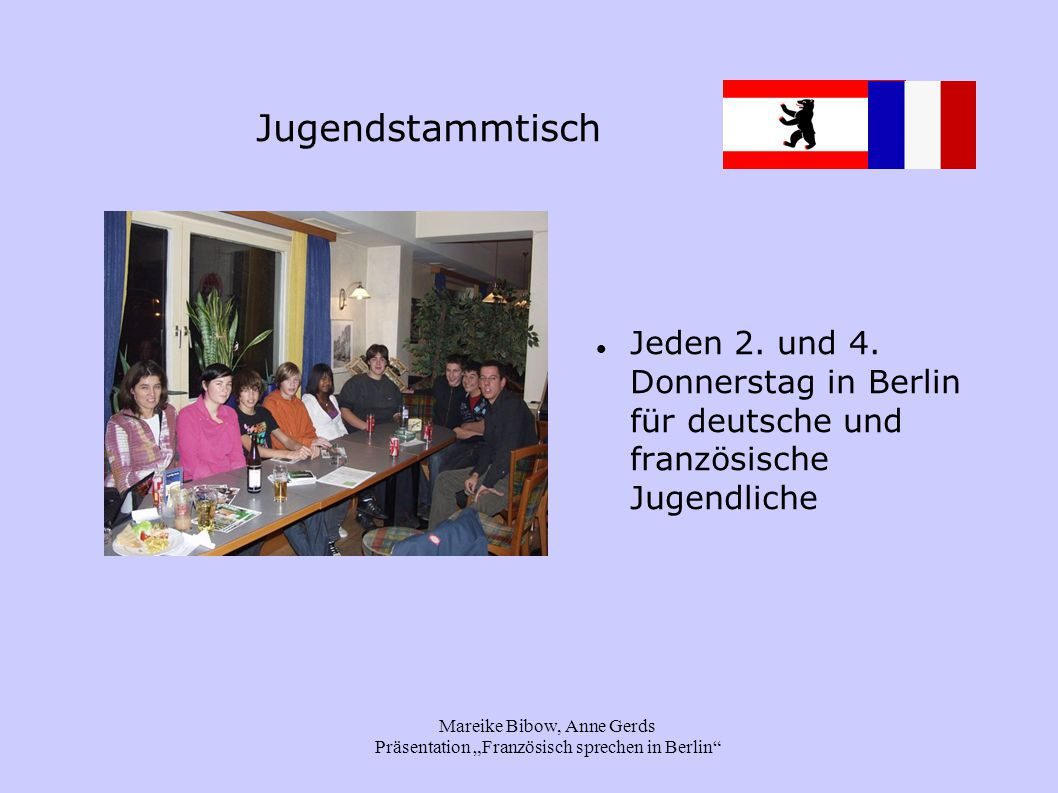 """Mareike Bibow, Anne Gerds Präsentation """"Französisch sprechen in Berlin"""" Jugendstammtisch Jeden 2. und 4. Donnerstag in Berlin für deutsche und französ"""