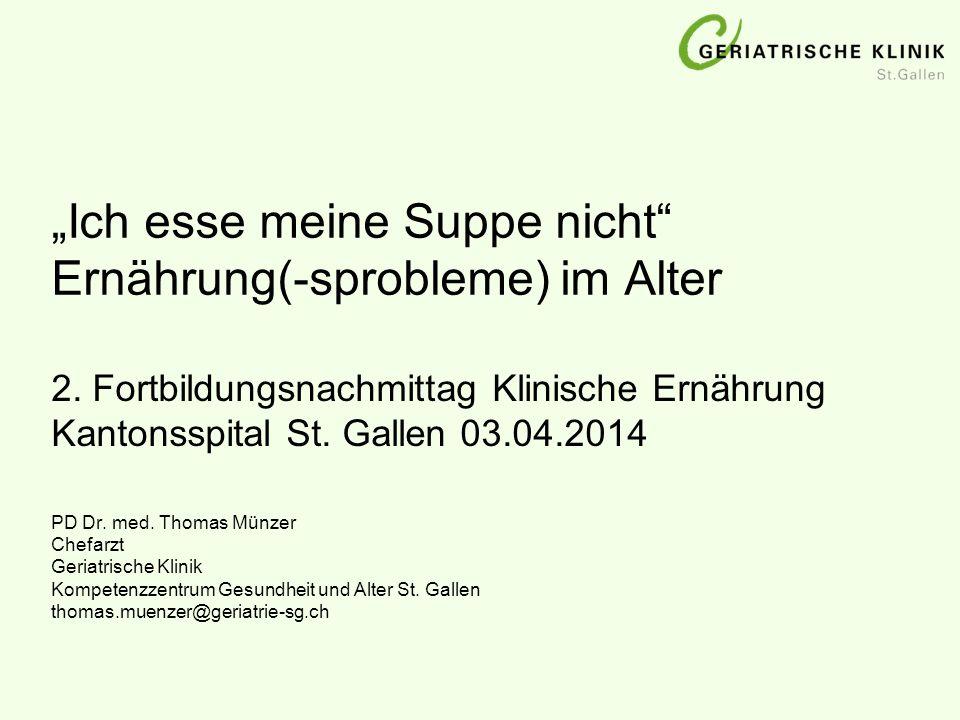 """""""Ich esse meine Suppe nicht"""" Ernährung(-sprobleme) im Alter PD Dr. med. Thomas Münzer Chefarzt Geriatrische Klinik Kompetenzzentrum Gesundheit und Alt"""