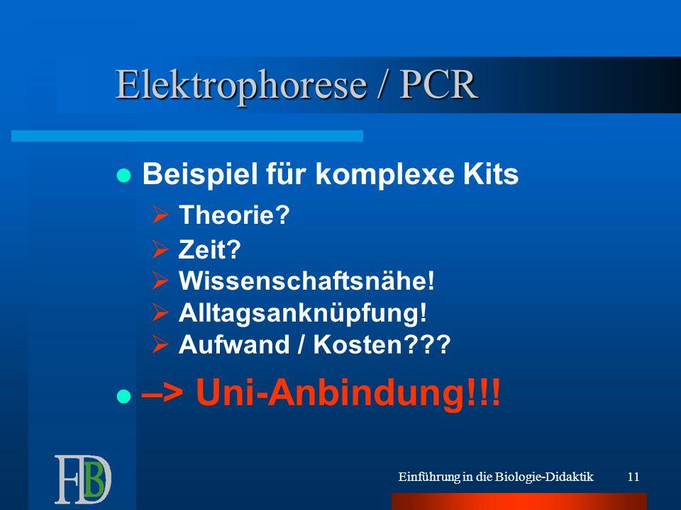 Einführung in die Biologie-Didaktik11 Elektrophorese / PCR Beispiel für komplexe Kits  Theorie?  Zeit?  Wissenschaftsnähe!  Alltagsanknüpfung!  A