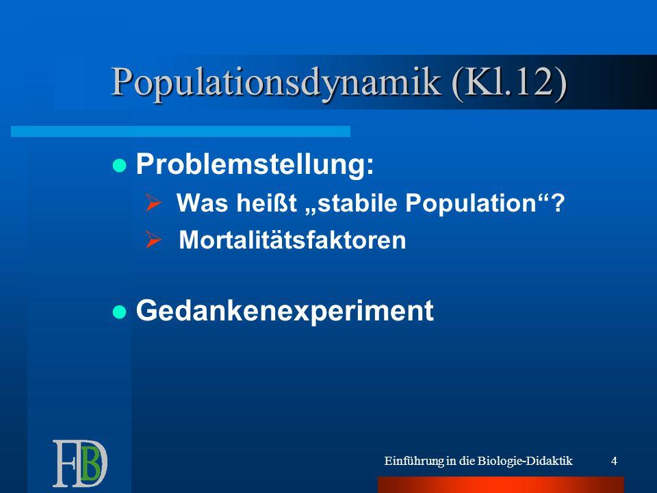 """Einführung in die Biologie-Didaktik4 Populationsdynamik (Kl.12) Problemstellung:  Was heißt """"stabile Population""""?  Mortalitätsfaktoren Gedankenexper"""
