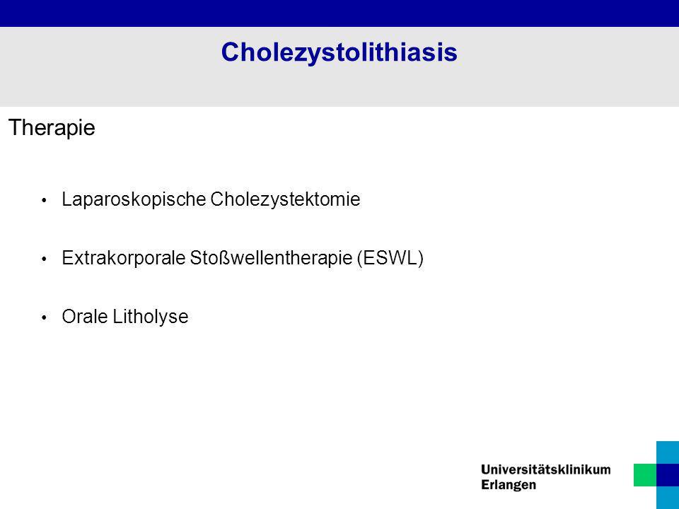 Therapie Laparoskopische Cholezystektomie Extrakorporale Stoßwellentherapie (ESWL) Orale Litholyse Cholezystolithiasis