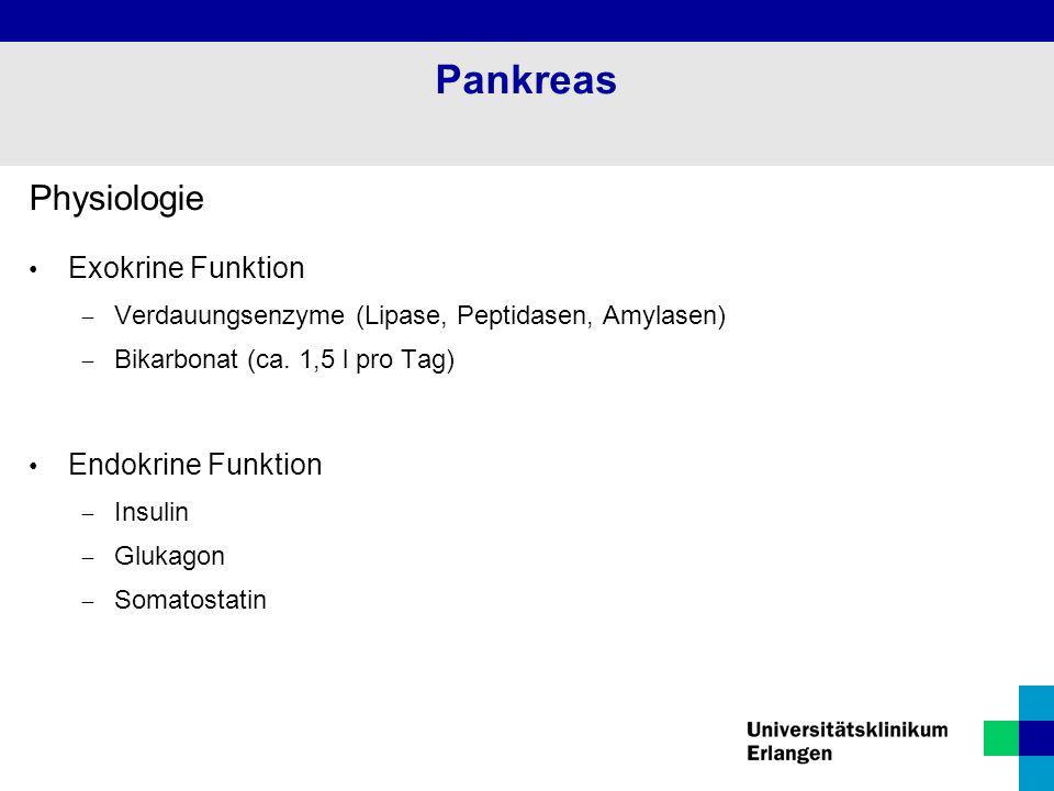 Physiologie Exokrine Funktion  Verdauungsenzyme (Lipase, Peptidasen, Amylasen)  Bikarbonat (ca. 1,5 l pro Tag) Endokrine Funktion  Insulin  Glukag