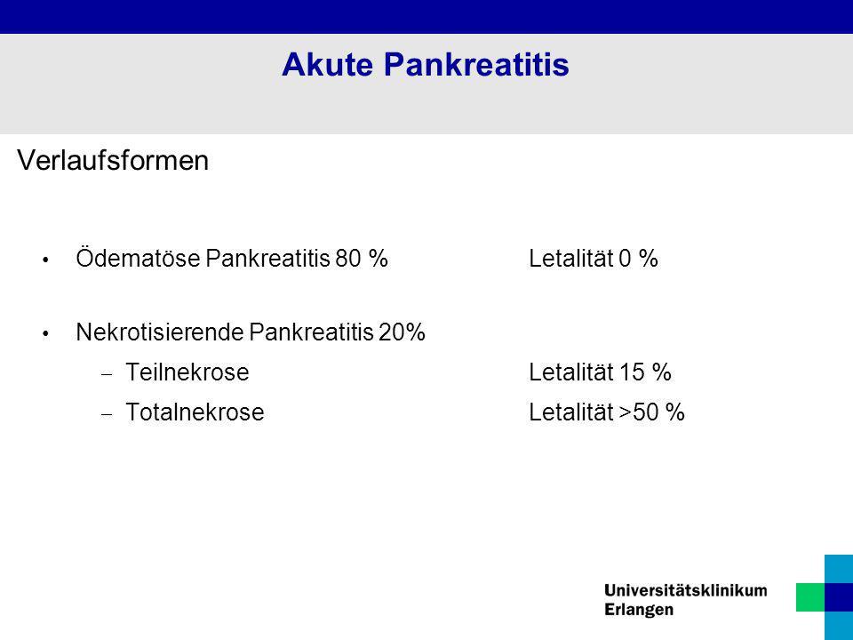 Verlaufsformen Ödematöse Pankreatitis 80 %Letalität 0 % Nekrotisierende Pankreatitis 20%  Teilnekrose Letalität 15 %  Totalnekrose Letalität >50 % A