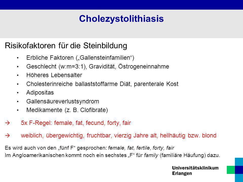 """Risikofaktoren für die Steinbildung Erbliche Faktoren (""""Gallensteinfamilien"""") Geschlecht (w:m=3:1), Gravidität, Östrogeneinnahme Höheres Lebensalter C"""