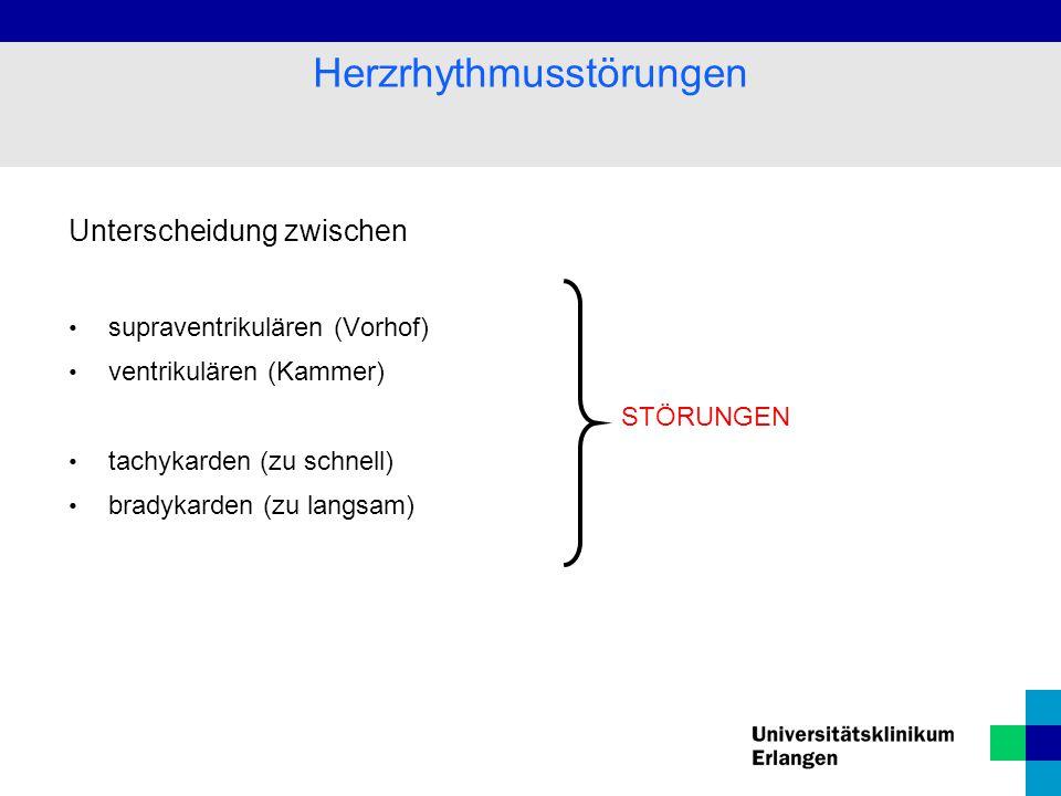 Unterscheidung zwischen supraventrikulären (Vorhof) ventrikulären (Kammer) STÖRUNGEN tachykarden (zu schnell) bradykarden (zu langsam) Herzrhythmusstö