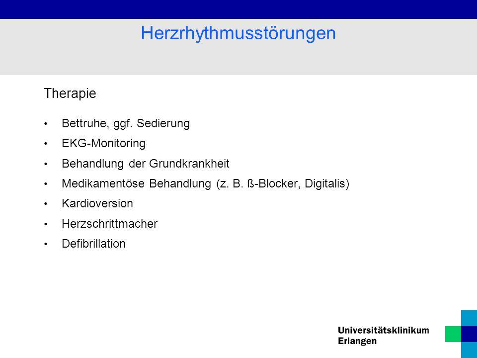 Therapie Bettruhe, ggf. Sedierung EKG-Monitoring Behandlung der Grundkrankheit Medikamentöse Behandlung (z. B. ß-Blocker, Digitalis) Kardioversion Her