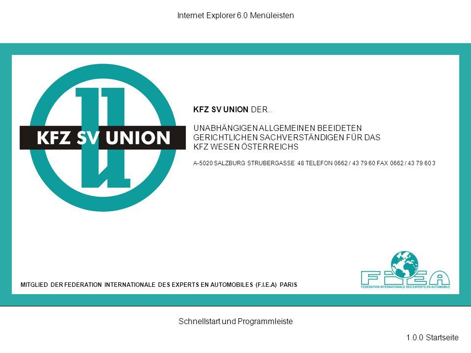 2.0.0 Willkommen Internet Explorer 6.0 Menüleisten Schnellstart und Programmleiste Willkommen bei der KFZ SV Union ManagementKFZ SV UnionMitgliederPartnerAktuellesArchivWillkommen Die KFZ SV Union begrüßt Sie auf das herzlichste.