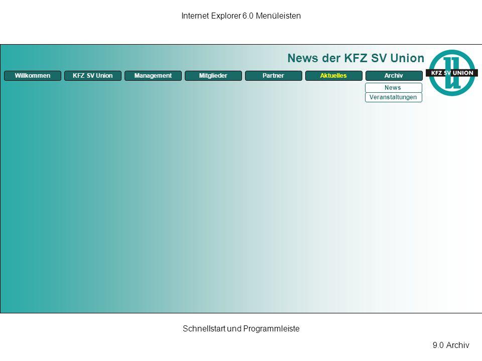 9.0 Archiv Internet Explorer 6.0 Menüleisten Schnellstart und Programmleiste News der KFZ SV Union ManagementKFZ SV UnionMitgliederPartnerAktuellesArc