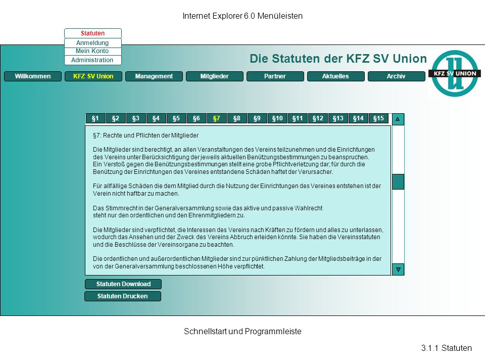 3.1.1 Statuten Internet Explorer 6.0 Menüleisten Schnellstart und Programmleiste Die Statuten der KFZ SV Union ManagementKFZ SV UnionMitgliederPartner